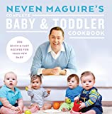 Neven Maguire's Complete Baby and Toddler Cookbook: 200 Quick and Easy Recipes For Your New Baby