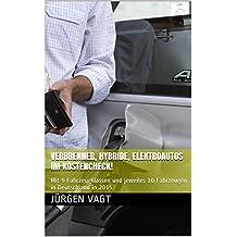 Verbrenner, Hybride, Elektroautos  im Kostencheck!: Mit 9 Fahrzeugklassen und jeweiles 10 Fahrzeugen in Deutschland in 2015 (Verbrenner, Hybride, Elektroautos im Kostencheck!)