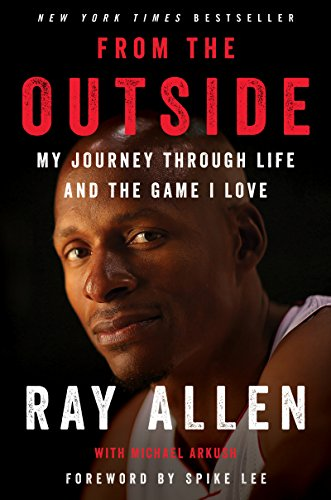 From the Outside: My Journey Through Life and the Game I Love por Ray Allen