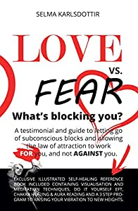 Love vs. Fear - What's Blocking You?: A testimonial and guide to letting go of subconscious blocks and allowing the law of attraction to work FOR you and not AGAINST you. (English Edition)