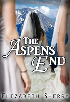 The Aspens End (The Aspen Series Book 4) by [Sherry, Elizabeth]