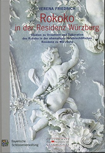 Rokoko in der Residenz Würzburg: Studien zu Ornament und Dekoration des Rokoko in der ehemaligen fürstbischöflichen Residenz zu Würzburg (VIII. Reihe: ... zur fränkischen Kunstgeschichte)