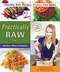 Practically Raw: Flexible Raw Recipes Anyone Can Make by Amber Shea Crawley (2012-02-28)