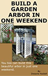 Build A Garden Arbor In One Weekend (English Edition)