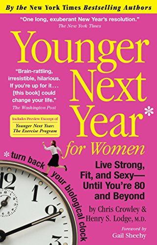 Younger Next Year for Women: Live Strong, Fit, and Sexy---until You're 80 and Beyond