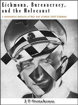 Eichmann, Bureaucracy and the Holocaust by [Stonehouse, Jonathan]