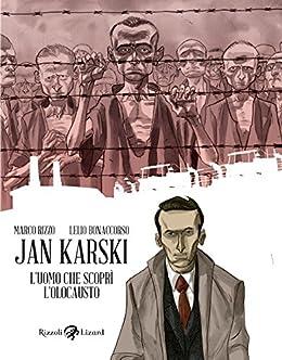 Jan Karski. L'uomo che scoprì l'Olocausto di [Bonaccorso, Lelio, Rizzo, Marco]