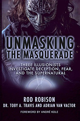 Unmasking the Masquerade: Three Illusionists Investigate Deception, Fear, and the Supernatural