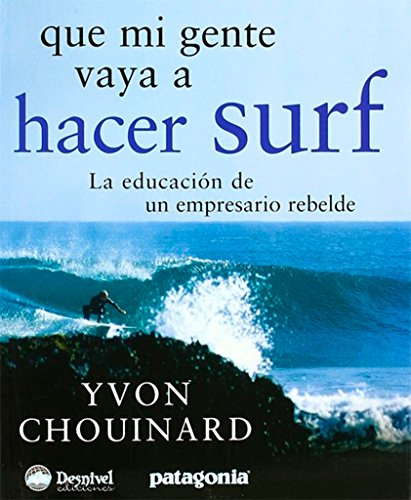 Que Mi Gente Vaya A Hacer Surf (Literatura (desnivel)) por Yvon Chouinard