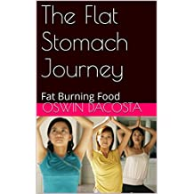 The Flat Stomach Journey: Fat Burning Food (ab toner Book 1) (English Edition)