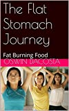 The Flat Stomach Journey: Fat Burning Food (ab toner Book 1)