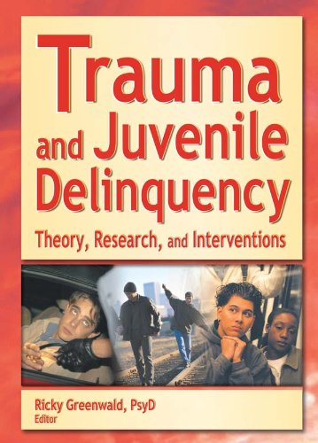 Trauma and Juvenile Delinquency: Theory, Research, and Interventions por Ricky Greenwald
