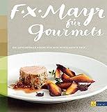 F.X. Mayr für Gourmets: Die genussvolle Küche für eine intelligente Diät