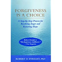 Forgiveness Is a Choice: A Step-by-Step Process for Resolving Anger and Restoring Hope (English Edition)