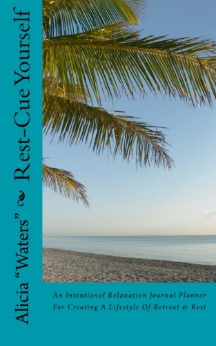 Rest-Cue Yourself: An Intentional Relaxation Journal Planner For Creating A Lifestyle Of Retreat & Rest