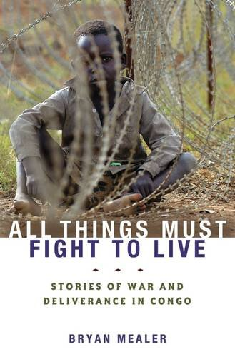 All Things Must Fight to Live: Stories of War and Deliverance in Congo por Bryan Mealer