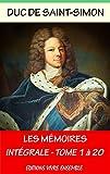 Mémoires du Duc de Saint-Simon - Intégrale les 20 volumes - Annoté (enrichi d'une biographie complète )
