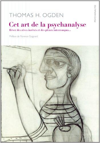 Cet art qu'est la psychanalyse : Rêver des rêves inrêvés et des cris interrompus par Thomas H. Ogden (auteur), Florence Guignard (préface), Ana de Staal (traduction), Mage Montagnol (traduction)