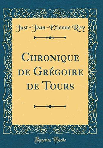 Chronique de Gr'goire de Tours (Classic Reprint)