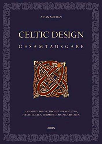 Celtic Design - Gesamtausgabe: Handbuch der keltischen Spiralmuster, Flechtmuster, Tiermuster und Buchstaben