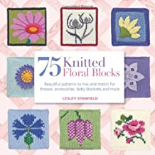 By Lesley Stanfield - 75 Knitted Floral Blocks: Beautiful Patterns to Mix and Match for Throws, Accessories, Baby Blankets and More