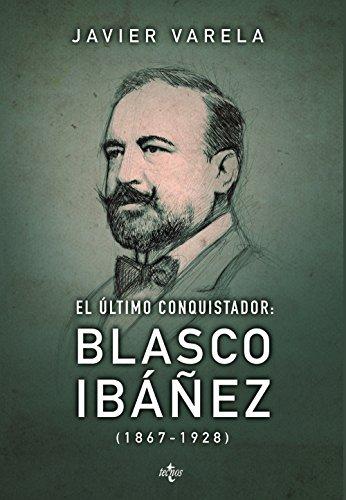 El último conquistador Blasco Ibáñez 1867-1928 (Ciencia Política - Semilla Y Surco - Serie De Ciencia Política)