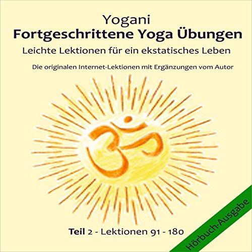Leichte Lektionen für ein ekstatisches Leben (Fortgeschrittene Yoga Übungen 2)
