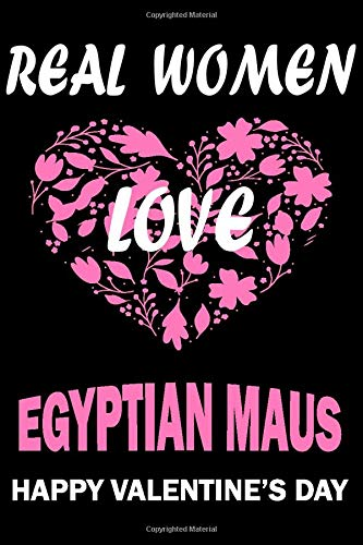 Real Women Love EGYPTIAN MAUS Happy Valentine's Day: Valentine's Day Gift , Lined Journal Notebook to Write In for Notes, To Do Lists, Notepad, ... and for all Dogs & Cats Lovers and owners -