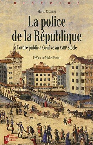La police de la République : L'ordre public à Genève au XVIIIe siècle