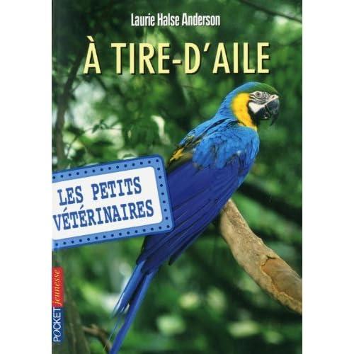 10. Les petits vétérinaires : A tire d'ailes de Laurie Halse ANDERSON (21 juin 2012) Broché