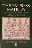 The Empress Matilda: Queen Consort, Queen Mother and Lady of the English