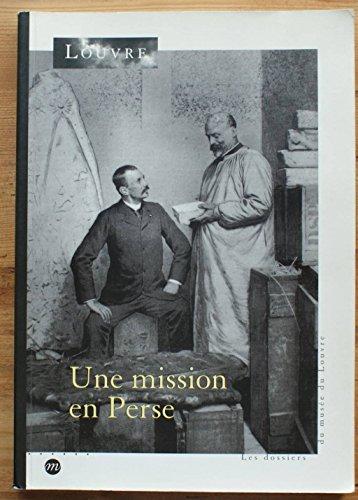 Une mission en Perse, 1897-1912 (Les dossiers du Musée du Louvre) par Collectif