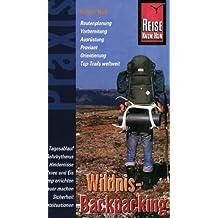 Wildnis-Backpacking: Routenplanung, Vorbereitung, Ausrüstung, Proviant, Orientierung, Top-Trails weltweit