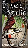 Bikes of Berlin: From Brandenburg Gate to Charlottenburg (Travel Photo Art) [Idioma Inglés]