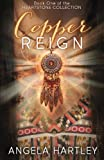 Copper Reign: Volume 1 (The Heartstone Collection)