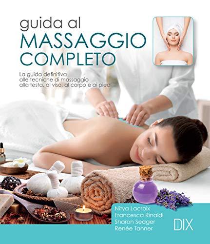 Guida al massaggio completo. la guida definitiva alle tecniche di massaggio alla testa, al viso, al corpo e ai piedi