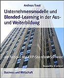 Unternehmensmodelle und  Blended-Learning in der Aus- und Weiterbildung: am Beispiel von ERP-Standard-Software