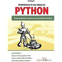 Automatizzare le cose noiose con Python: Programmazione pratica per principianti assoluti (Italian Edition)