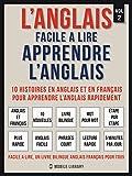 L'Anglais facile a lire - Apprendre l'anglais (Vol 2): 10 histoires en anglais et en français pour apprendre l'anglais rapidement (Foreign Language Learning Guides)