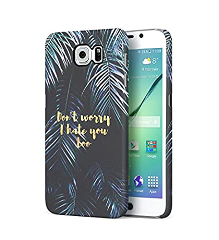 Don't Worry I Hate You Too Tropical Jungle Durable Hard Plastic Snap On Phone Case Cover Shell For Samsung Galaxy S6 Handy Hülle