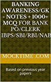 #9: Banking Awareness/GK - NOTES + 1000+ MCQ for Bank PO/Clerk IBPS/SBI/RBI/NABARD/Insurance/Others: Based on previous year papers