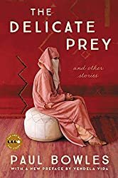 The Delicate Prey Deluxe Edition: And Other Stories (Art of the Story) by Paul Bowles (2015-06-23)