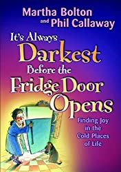 It's Always Darkest Before the Fridge Door Opens: Finding Joy in the Cold Places of Life: Finding Joy in the Cold Places in Life by Martha Bolton (1-Oct-2006) Paperback