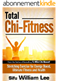 Total Chi Fitness - Meridian Stretching Exercises for Ultimate Fitness, Performance and Health (Chi Powers for Modern Age Book 2) (English Edition)