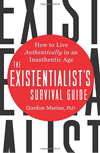 The Existentialist's Survival Guide: How to Live Authentically in an Inauthentic Age