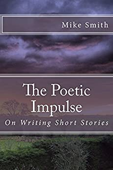 The Poetic Impulse: On Writing Short Stories by [Smith, Mike]
