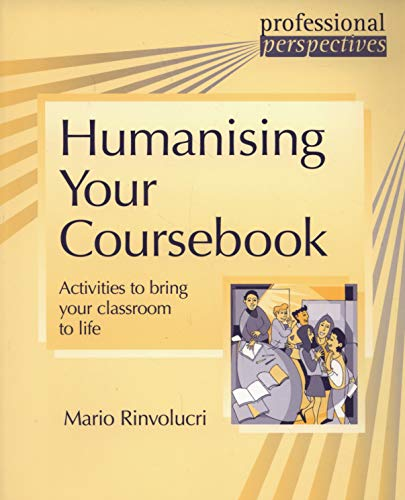 Humanising Your Coursebook: Activities to bring your classroom to life (Delta Professional Perspectives) por Mario Rinvolucri