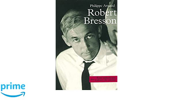 Robert Bresson Amazon Philippe Arnaud 9782866423520 Books