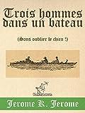 Trois hommes dans un bateau (Sans oublier le chien !): Illustré avec la carte de voyage et 67 illustrations par A. Frederics