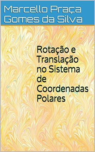 Rotação e Translação no Sistema de Coordenadas Polares (Portuguese Edition) por Marcello Praça Gomes da Silva